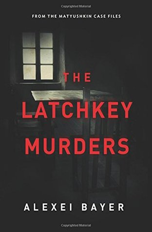 The Latchkey Murders by Alexei Bayer