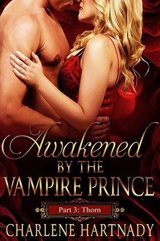 Thorn (Awakened by the Vampire Prince, #3)