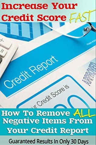 Increase Your Credit Score Fast - How To Remove ALL Negative Items From Your Credit Report