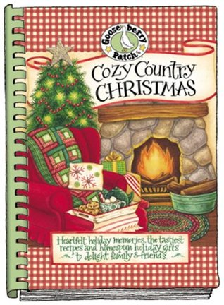 Cozy Country Christmas: Heartfelt Holiday Memories, the Tastiest Recipes and Homespun Holiday Gifts to Delight Family & Friends