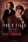 All Things (The Official Guide to The X-Files #6)