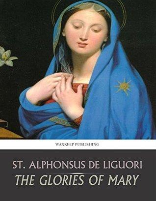 The Glories Of Mary By Alfonso Mara De Liguori