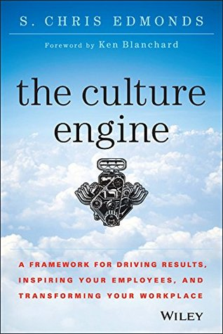 The Culture Engine: A Framework for Driving Results, Inspiring Your Employees, and Transforming Your Workplace
