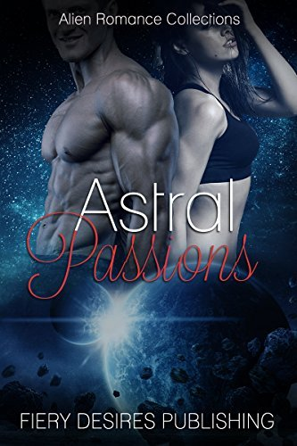 Astral Passions: Alien Romance Collection