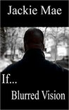 If... Blurred Vision (If... #1)