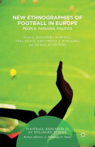 New Ethnographies of Football in Europe: People, Passions, Politics