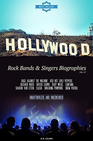 Hollywood: Rock Bands & Singers Biographies Vol.27: (RAGE AGAINST THE MACHINE,RED HOT CHILI PEPPERS,RICHARD MARX,RIVERS CUOMO,ROXY MUSIC,SANTANA,SHARON VAN ETTEN,SLASH,SMASHING PUMPKINS,SNOW PATROL)