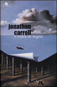 Il mare di legno by Jonathan Carroll