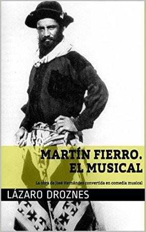 Martín Fierro: El Musical - La obra de José Hernández convertida en comedia musical