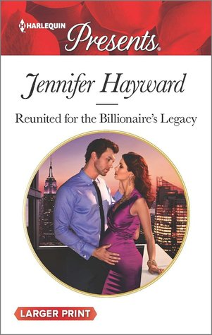 Reunited for the Billionaire's Legacy by Jennifer Hayward