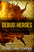 Debug Heroes (The Corrupted SUN Script Book 2) by Ronel van Tonder