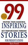 99 Inspiring Stories for Presentations: Instantly Improve Your Business Storytelling, Public Speaking and Conversation Skills (Presentation skills for ... short stories and motivational quotations)