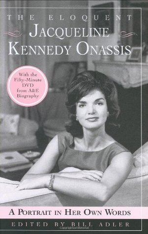 The Eloquent Jacqueline Kennedy Onassis: A Portrait in Her Own Words