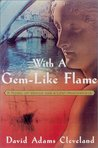 With a Gemlike Flame: A Novel of Venice and a Lost Masterpiece