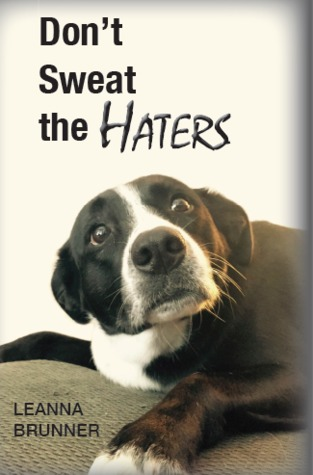 Dont Sweat The Haters By Leanna Brunner