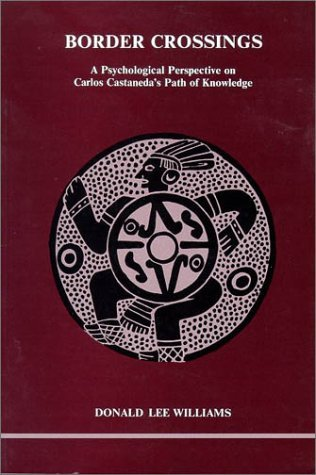 Border Crossings: A Psychological Perspective on Carlos Castaneda's Path of Knowledge