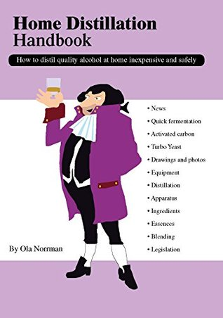Home Distillation Handbook, How to distil quality alcohol at home inexpensive and safely