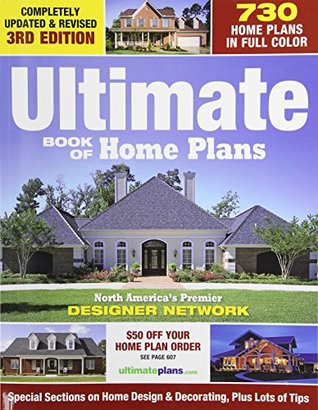 Ultimate Book of Home Plans: 780 Home Plans in Full Color: North America's Premier Designer Network: Special Sections on Home Design & Decorating, Plus Lots of Tips