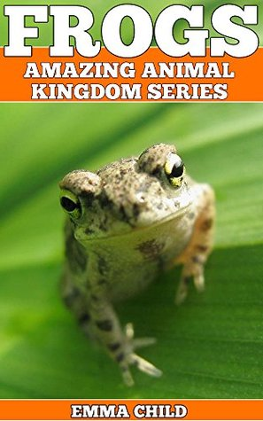 FROGS Fun Facts And Amazing Photos Of Animals In Nature By Emma Child - 18 shocking facts nature