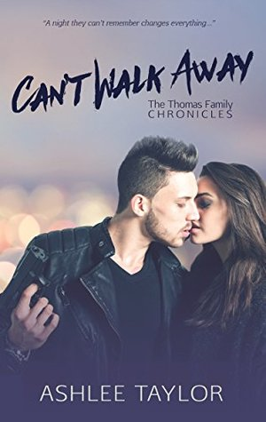 Can't Walk Away (The Thomas Family Chronicles Book 1) by Ashlee Taylor