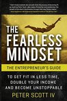 The Fearless Mindset: The Entrepreneur's Guide To Get Fit In Less Time, Double Your Income, & Become Unstoppable