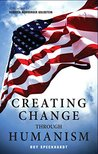 Creating Change Through Humanism by Roy Speckhardt