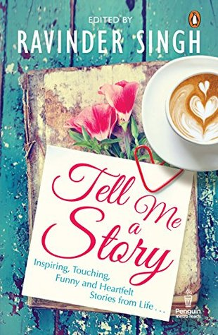 Tell Me a Story: Inspiring, Touching, Funny and Heartfelt Stories from Life . . .