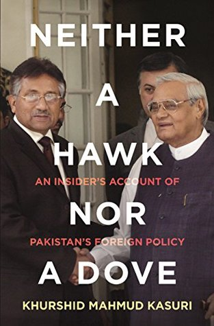 Neither a Hawk nor a Dove: An Insider's Account of Pakistan's Foreign Policy