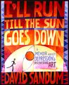 I'll Run Till the Sun Goes Down: A Memoir About Depression and Discovering Art