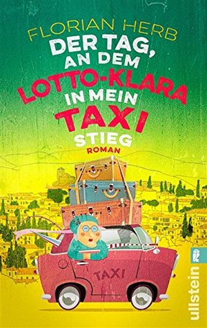 Der Tag, an dem Lotto-Klara in mein Taxi stieg: Roman