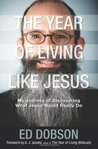 The Year of Living like Jesus: My Journey of Discovering What Jesus Would Really Do