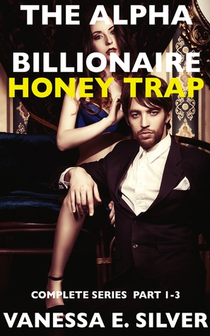 The Alpha Billionaire Honey Trap: Complete Series Part 1 to 3