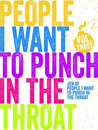 People I Want to Punch in the Throat: Volume 3
