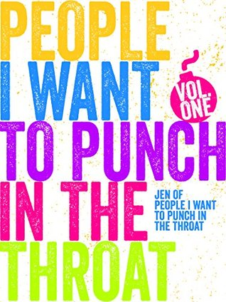 People I Want to Punch in the Throat (Vol 1)