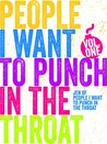 People I Want to Punch in the Throat: Volume 1