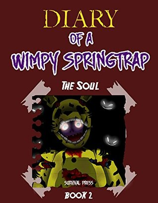 Diary of a Wimpy Springtrap: The Soul (Book 2): Unofficial Five Nights At Freddy's FNAF Book