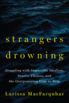 Strangers Drowning: Grappling with Impossible Idealism, Drastic Choices, and the Overpowering Urge to Help