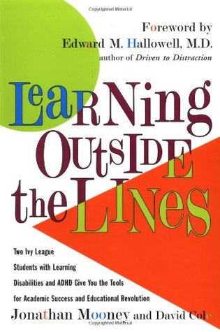 Learning Outside The Lines : Two Ivy League Students With Learning Disabilities And ADHD Give You The Tools For Academic Success and Educational Revolution