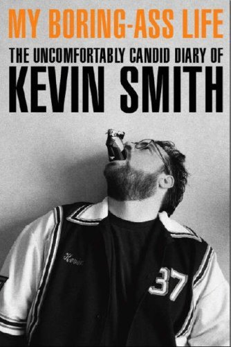 My Boring-Ass Life: The Uncomfortably Candid Diary of Kevin Smith