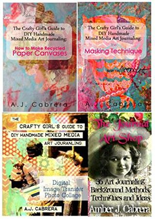 Download Epub The Crafty Girl's Guide to DIY Handmade Mixed Media Art Journaling: The Bundle Collection #1