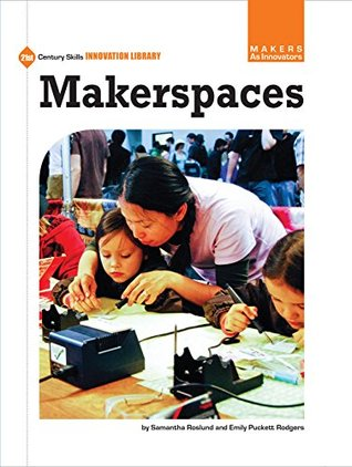 Makerspaces (21st Century Skills Innovation Library: Makers as Innovators)