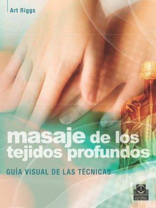 Masaje de los tejidos profundos.: Guía visual de las técnicas (Medicina nº 86)