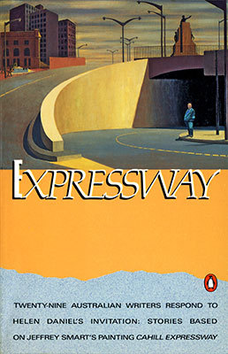 "Expressway: Twenty-Nine Australian Writers Respond to Helen Daniel's Invitation: Stories Based on Jeffrey Smart's Painting ""Cahill Expressway"""