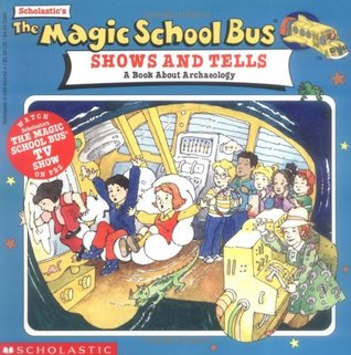 The Magic School Bus Shows And Tells: A Book About Archaeology