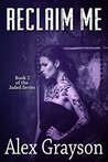 Reclaim Me (The Jaded Series #2)