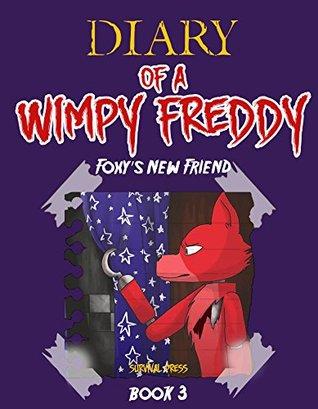 Diary of A Wimpy Freddy: Foxy's New Friend (Book 3) - Unofficial Book (Diary of A Wimpy Foxy)