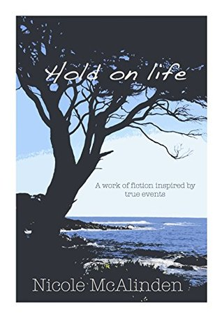 Hold on life: A work of fiction inspired by true events