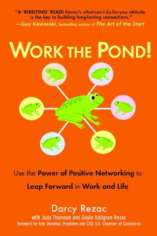 Work the pond!: use the power of positive networking to leap forward in work and life par Darcy Rezac