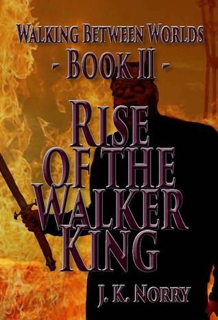 Rise of the Walker King (Walking Between Worlds; Book II)