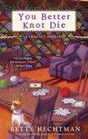 You Better Knot Die (Crochet Mystery, #5)